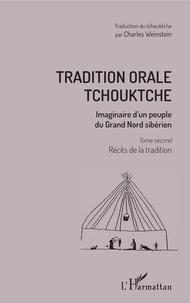 Vladimir Bogoraz et Charles Weinstein - Tradition orale tchouktche - Imaginaire d'un peuple du Grand Nord sibérien Tome 2, Récits de la tradition.