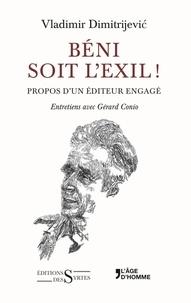 Vladimir Dimitrijevic - Béni soit l'exil ! - Propos d'un éditeur engagé.