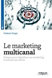 Vladimir Dragic - Le marketing multicanal - 6 étapes pour digitaliser son marketing et booster ses ventes.