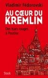 Vladimir Fédorovski - Au coeur du Kremlin.