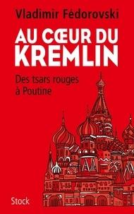 Vladimir Fédorovski - Au coeur du Kremlin - Des tsars rouges à Poutine.