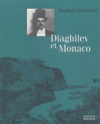 Vladimir Fédorovski - Diaghilev et Monaco.