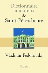Vladimir Fédorovski - Dictionnaire amoureux de Saint-Pétersbourg.