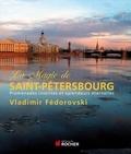 Vladimir Fédorovski - La magie de Saint-Pétersbourg - Promenades insolites et splendeurs éternelles.