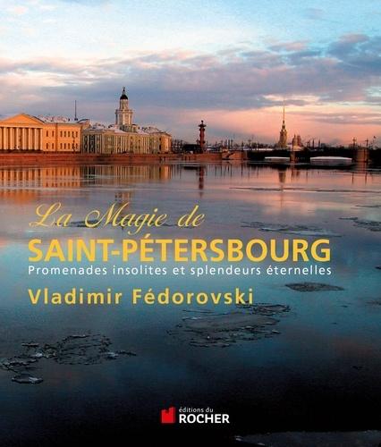 La magie de Saint-Pétersbourg. Promenades insolites et splendeurs éternelles