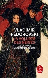 Vladimir Fédorovski - La volupté des neiges - Les grandes amoureuses russes.