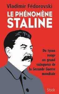 Vladimir Fédorovski - Le phénomène Staline - Du tyran rouge au grand vainqueur de la Seconde Guerre mondiale.