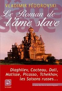 Vladimir Fédorovski - Le roman de l'âme slave.