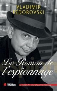 Vladimir Fédorovski - Le Roman de l'espionnage.