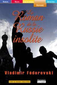 Vladimir Fédorovski - Le roman de la Russie insolite.