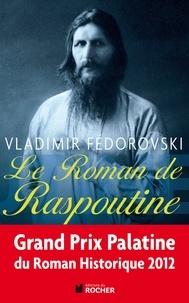 Vladimir Fédorovski - Le roman de Raspoutine.