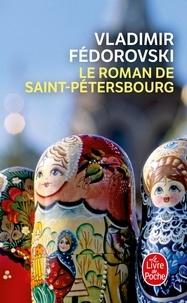 Vladimir Fédorovski - Le roman de Saint-Pétersbourg - Les amours au bord de la Néva.