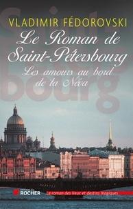 Le roman de Saint-Pétersbourg- Les amours au bord de la Néva - Vladimir Fédorovski pdf epub