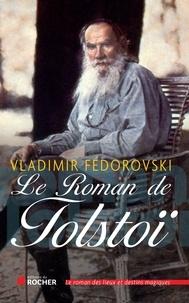 Vladimir Fedorovski - Le Roman de Tolstoï.