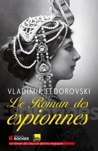 Vladimir Fédorovski - Le roman des espionnes.