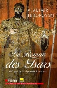 Vladimir Fédorovski - Le roman des tsars - 400 ans de la dynastie Romanov.