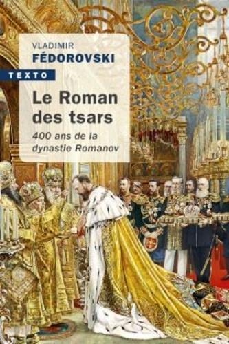 Le roman des Tsars. 400 ans de la dynastie Romanov