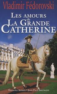 Vladimir Fédorovski - Les amours de la grande Catherine - Avec l'album Les trésors de la tsarine.