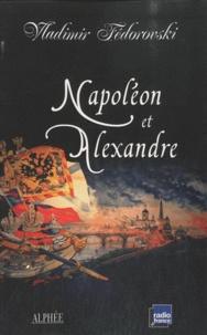 Vladimir Fédorovski - Napoléon et Alexandre - Le rêve au sommet.
