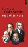 Vladimir Fédorovski - Poutine de A à Z.