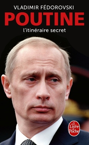 Vladimir Fédorovski - Poutine, l'itinéraire secret.