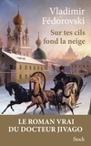 Vladimir Fédorovski - Sur tes cils fond la neige - Le roman vrai du Docteur Jivago.