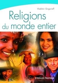 Vladimir Grigorieff - Religions du monde entier - Les monothéismes, l'hindouisme et le bouddhisme.