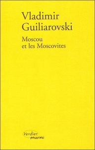 Vladimir Guiliarovski - Moscou et les moscovites.