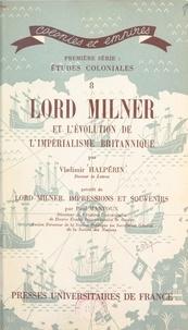 Vladimir Halpérin et Paul Mantoux - Lord Milner et l'évolution de l'impérialisme britannique - Précédé de Lord Milner, impressions et souvenirs.