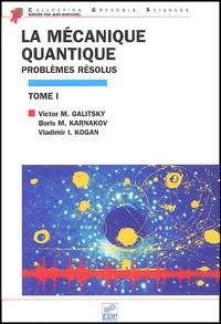 La mécanique quantique. Tome 1, Problèmes résolus - Vladimir-I Kogan |