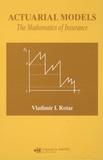Vladimir I. Rotar - Actuarial Models: The Mathematics of Insurance.