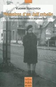 Vladimir Issacovitch - Mémoires d'un juif rebelle - Des années noires à aujourd'hui.