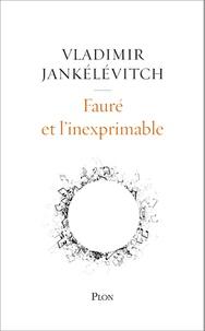 Vladimir Jankélévitch - Fauré et l'inexprimable.