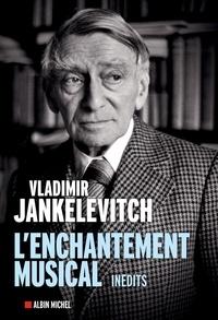 Vladimir Jankélévitch - L'enchantement musical - Ecrits 1929-1983.
