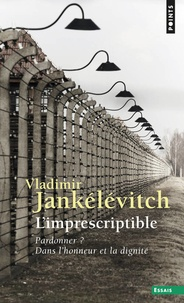 Vladimir Jankélévitch - L'IMPRESCRIPTIBLE. - Pardonner ? Dans l'honneur et la dignité.