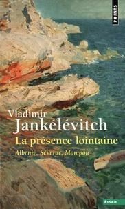 Vladimir Jankélévitch - La Présence lointaine - Albeniz, Séverac, Mompou.
