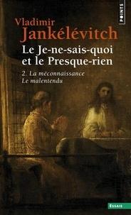 LE JE-NE-SAIS-QUOI ET LE PRESQUE-RIEN. - Tome 2, La méconnaissance. Le malentendu.pdf