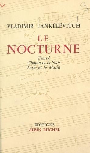 Le nocturne. Fauré, Chopin et la nuit, Satie et le matin