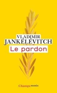 Vladimir Jankélévitch - Le pardon.