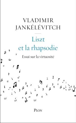 Liszt et la rhapsodie. Essai sur la virtuosité