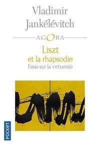 Vladimir Jankélévitch - Liszt et la rhapsodie - Essai sur la virtuosité.