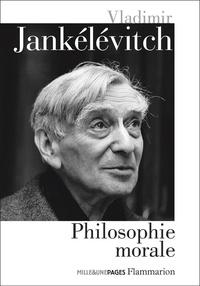 Vladimir Jankélévitch - Philosophie morale - La mauvaise conscience ; Du mensonge ; Le mal ; L'austérité et la vie morale ; Le pur et l'impur ; L'aventure, l'ennui, le sérieux ; Le pardon.