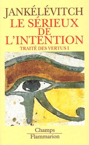 Vladimir Jankélévitch - Traité des vertus. - Tome 1, Le sérieux de l'intention.
