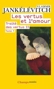 Vladimir Jankélévitch - Traité des vertus - Tome 2, Les vertus et l'amour, 1re partie.