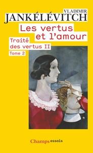 Vladimir Jankélévitch - Traité des vertus - Tome 2, Les vertus et l'amour, 2e partie.