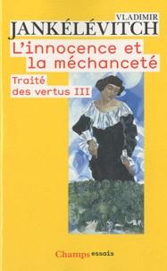 Vladimir Jankélévitch - Traité des vertus - Tome 3, L'innocence et la méchanceté.