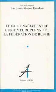 Vladimir Korovkine et  Collectif - Le partenariat entre l'Union européenne et la Fédération de Russie.