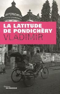 Vladimir - La latitude de Pondichéry.