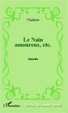 Vladimir - Le Nain amoureux, etc..
