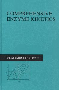 Vladimir Leskovac - Comprehensive Enzyme Kinetics.